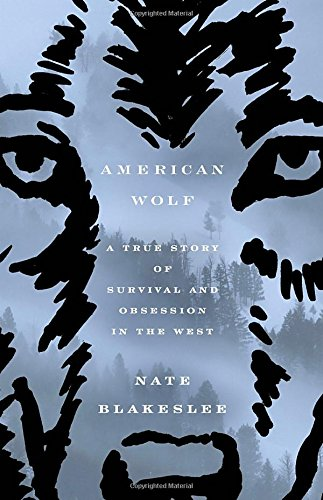 American Wolf by Nate Blakeslee (Crown, Oct. 2017)