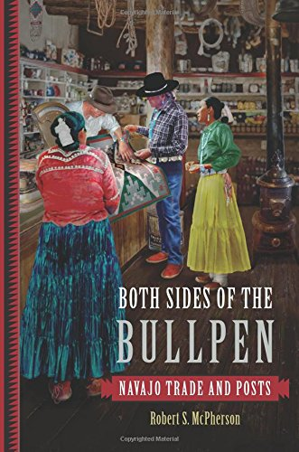 """Both Sides of the Bullpen:  Navajo Trade and Posts"" by Robert S. McPherson"