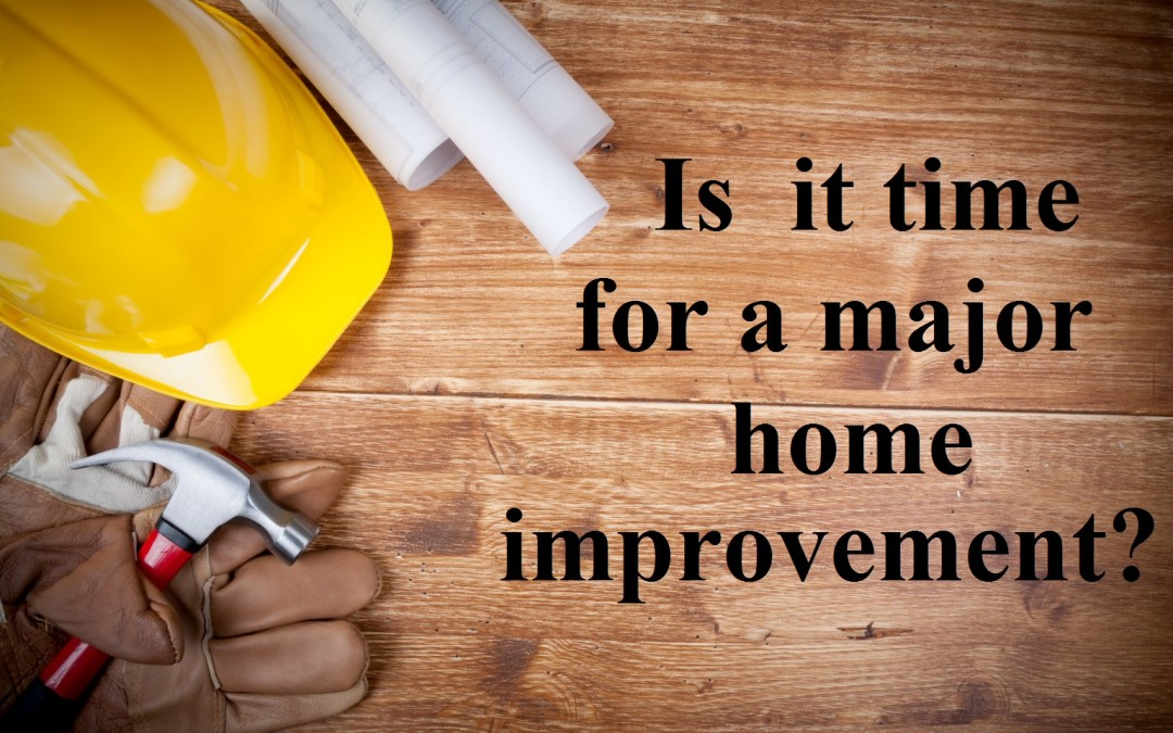 Is it time for a major home improvement?