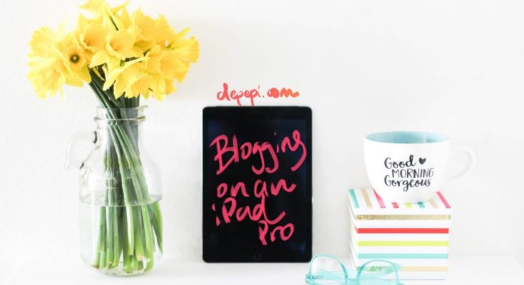 Blogging, bloggers, writing, ipad pro, depepi, depepi.com, tips