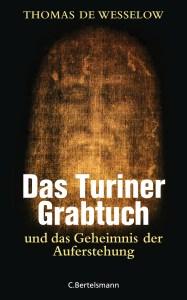 Das Turiner Grabtuch und das Geheimnis der Auferstehung von Thomas de Wesselow