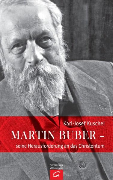 Martin Buber - seine Herausforderung an das Christentum von Karl-Josef Kuschel