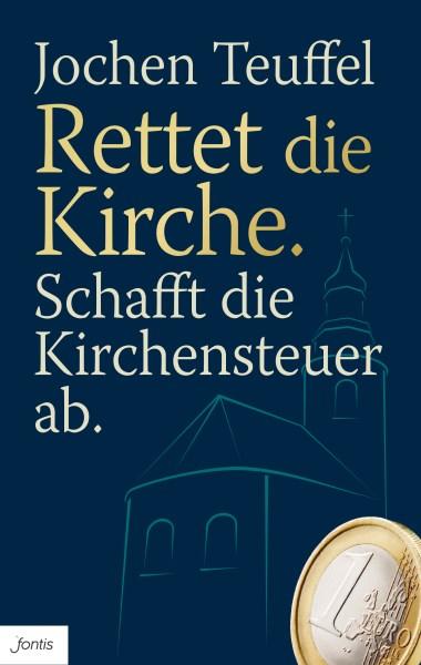 Rettet-die-Kirche.-Schafft-die-Kirchensteuer-ab.-Jochen-Teuffel-204011