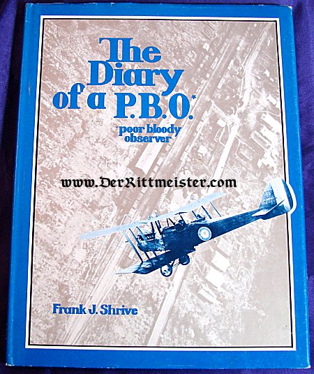 "GERMANY - BOOK - THE DIARY OF A ""PBO"" (POOR BLOODY OBSERVER) by FRANK J. SHRIVE - Imperial German Military Antiques Sale"