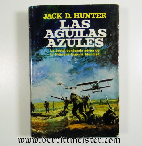 LAS AGUILAS AZULES (THE BLUE MAX) by JACK D. HUNTER - Imperial German Military Antiques Sale