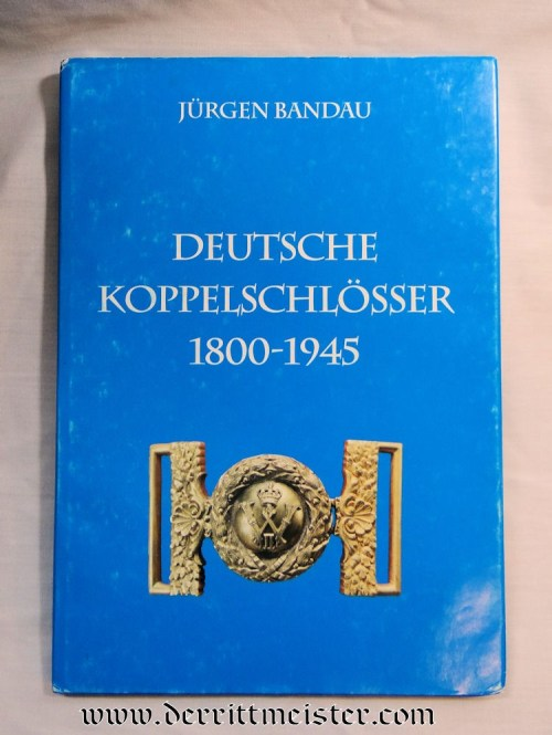 GERMANY - BOOK - DEUTSCHE KOPPELSCHLÖSSER 1800-1945 BY JÜRGEN BANDAU - Imperial German Military Antiques Sale