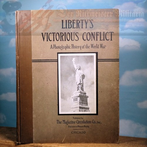 U.S. - BOOK -  LIBERTY'S VICTORIOUS CONFLICT A PHOTOGRAPHIC HISTORY OF THE WORLD WAR - Imperial German Military Antiques Sale