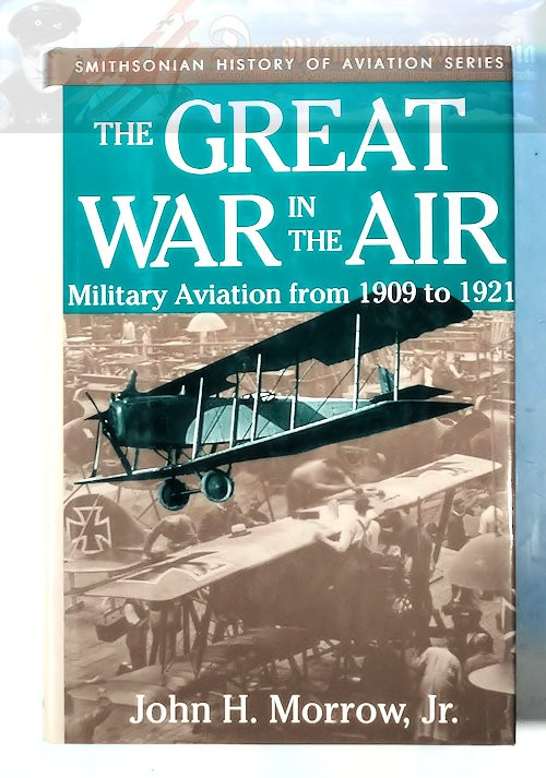 BOOK - THE GREAT WAR IN THE AIR: MILITARY AVIATION FROM 1909-1921 BY JOHN H. MORROW, JR - Imperial German Military Antiques Sale