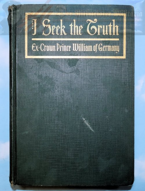 BOOK - I SEEK THE TRUTH: EX-CROWN PRINCE WILLIAM OF GERMANY - Imperial German Military Antiques Sale