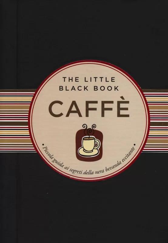 Caffè. Piccola guida ai segreti della nera bevanda eccitante - The little black book - Libro feltrinelli