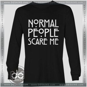 Buy Tshirt Long Sleeve Normal People Scare Me Tshirt mens Tshirt womens