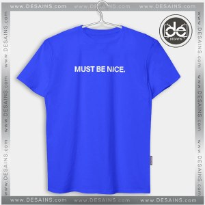 Must be Nice Podcast Merch T Shirts