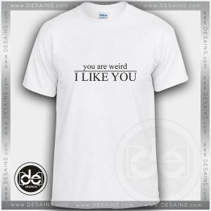 Buy Tshirt You Are Weird I Like You Custom Tshirt mens Tshirt womens
