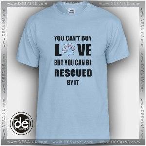 Buy Tshirt You Can't Buy Love But You Can Rescue Tshirt mens Tshirt womens
