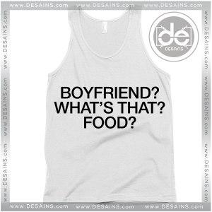 Boyfriend Whats That Food Tank Top Funny Boyfriend Shirts