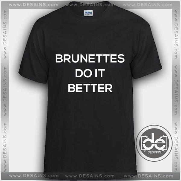 Tshirt Brunettes Do it Better Tshirt Womens Tshirt Mens Tees Size S-3XL
