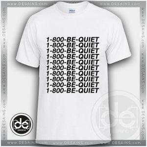 Tshirt Drake 1 800 Be Quiet Tshirt Womens Tshirt Mens Tees Size S-3XL