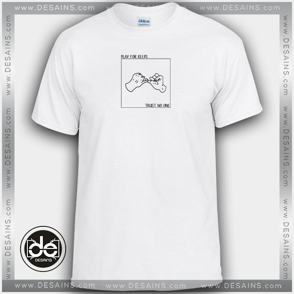 Buy Tshirt Play For Keeps Trust No One Tshirt Womens Tshirt Mens