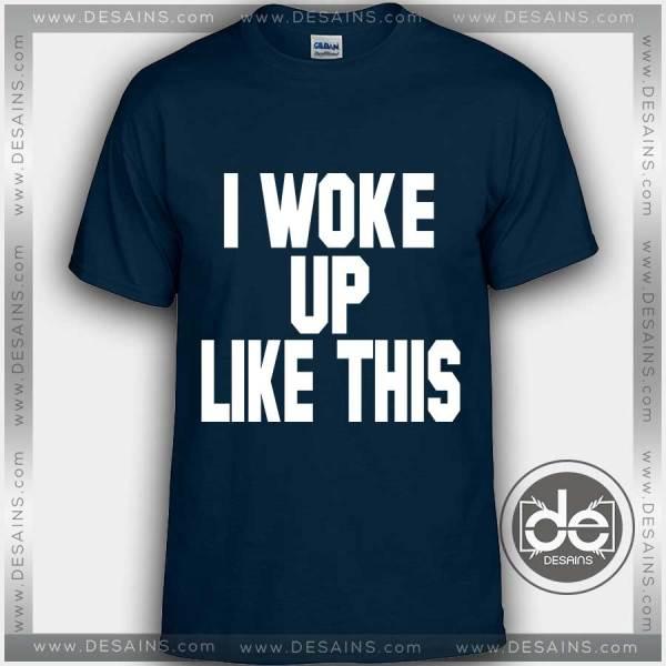 Buy Tshirt I Woke Up Like This Tshirt mens Tshirt womens Tees Size S-3XL