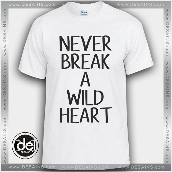 Buy Tshirt Never Break Wild Heart Tshirt mens Tshirt womens Tees Size S-3XL