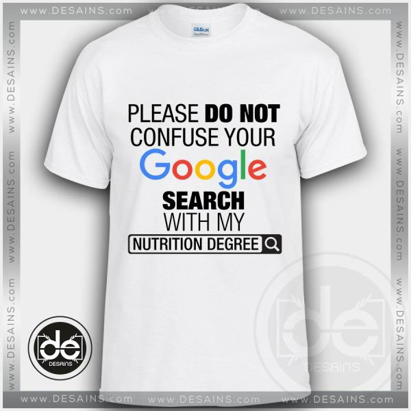 Please Do Not Confuse Your Google Search With My Nutrition Degree Tshirt Size S-3XL