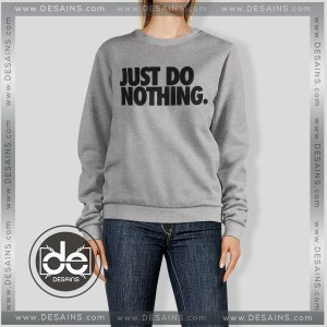 Buy Sweatshirt Just Do Nothing Sweater Womens and Sweater Mens