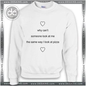 Sweatshirt Someone look at me like pizza Sweater Womens Sweater Mens