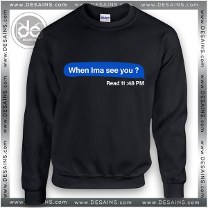 Buy Sweatshirt When Ima See You Sweater Womens and Sweater Mens