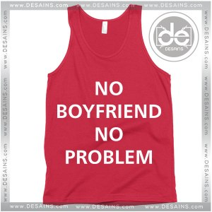 Buy Tank Top No Boyfriend No Problem Tank top Womens and Mens Adult