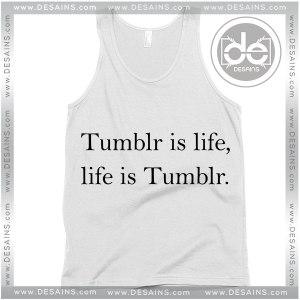 Buy Tank Top Tumblr is life Custom Tank Top Womens and Mens Adult