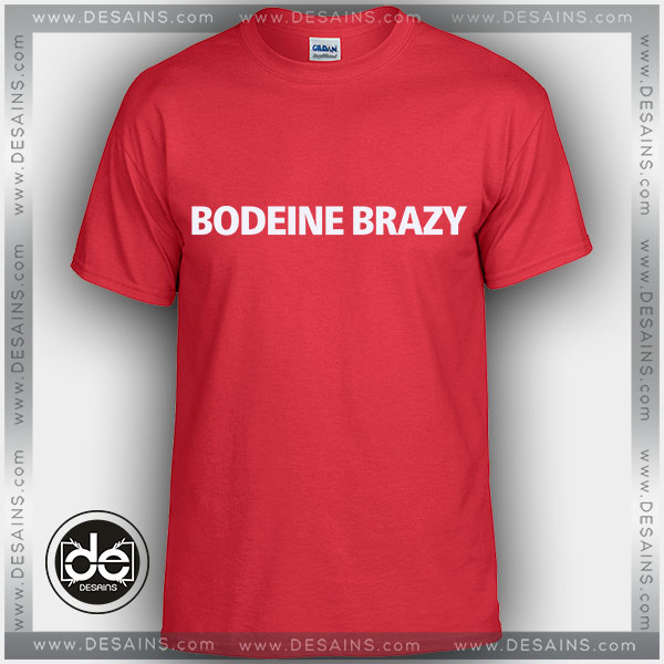 Buy Tshirt Bodeine Brazy Tshirt mens Tshirt womens Tees Size S-3XL