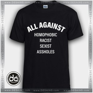 Buy Tshirt Against Homophobic Racist Sexist Assholes Tshirt Womens Tshirt Mens