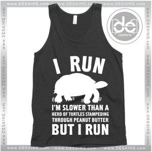 Buy Tank Top I Run I'm Slower Than A Herd Of Turtles Tank Top Womens Mens Adult
