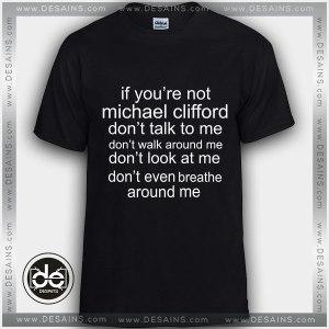 Buy Tshirt If You're not Michael Clifford Tshirt Womens Tshirt Mens Tees Size S-3XL
