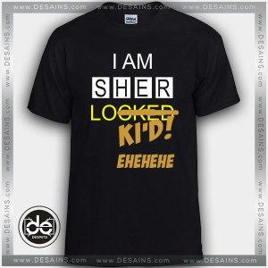 Cheap Tee Shirt I Am Sher Lokid Sherlock Holmes