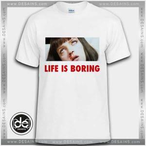 Cheap Tee Shirt Life Is Boring