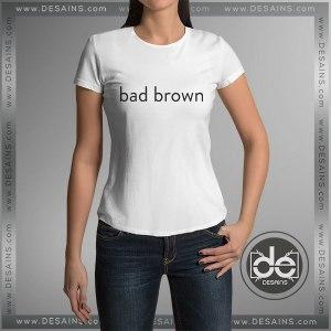 Cheap Graphic Tee Shirts Bad Brown Tshirt on Sale