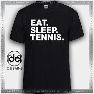 Cheap Graphic Tee Shirts Eat Sleep Tennis Tshirt On Sale