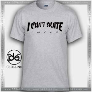 I Cant Skate Tshirt Funny Tee Shirts Parody Thrasher