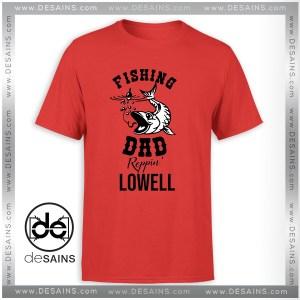Cheap Tee Shirt Fishing Dad Reppin Lowell Tshirt Size S-3XL