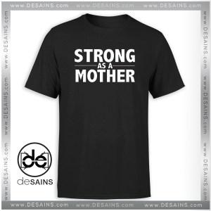 Cheap Tee Shirt Strong As A Mother Tshirt Size S-3XL