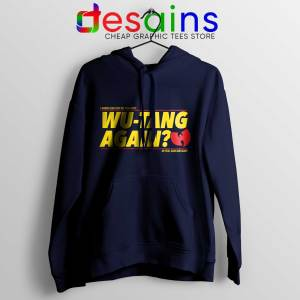 Best Hoodie Wu Tang Again and Again Buy Hoodie Navy Blue