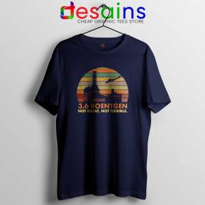 3.6 Roentgen Not Great Navy Tee Shirt Not Terrible Chernobyl Nuclear
