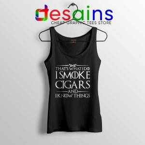 Tank Top Thats What I Do I Smoke Cigars And Know Things Cheap Tanks