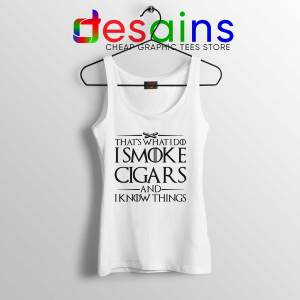 Tank Top White Thats What I Do I Smoke Cigars And Know Things