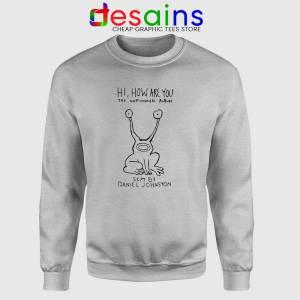 Hi How Are You Sport Grey Sweatshirt Album by Daniel Johnston Sweater