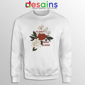 In My Blood Shawn Mendes Sweatshirts It Isn't In My Blood Sweater