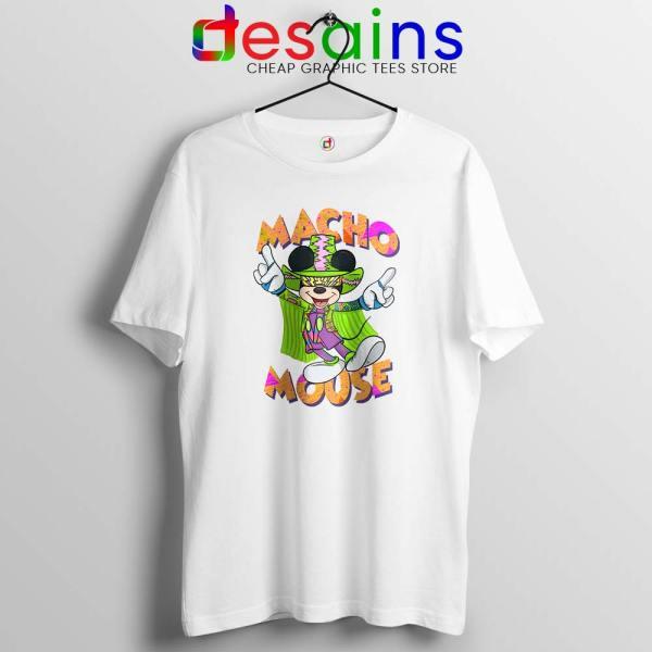 Macho Dig It Mickey Mouse White Tshirt Macho Mouse Tees Shirts