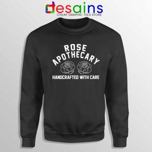 Rose Apothecary Handcrafted With Care Black Sweatshirt Schitt's Creek