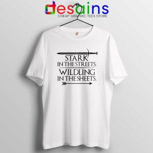 Stark In The Streets White Tshirt Wildling In The Sheets Tee Shirts